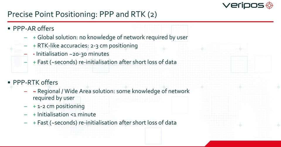 re-initialisation after short loss of data PPP-RTK offers ~ Regional / Wide Area solution: some knowledge of