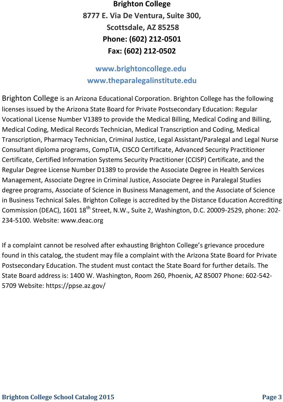 Brighton College has the following licenses issued by the Arizona State Board for Private Postsecondary Education: Regular Vocational License Number V1389 to provide the Medical Billing, Medical