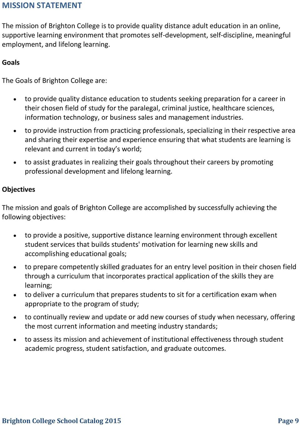 Goals The Goals of Brighton College are: to provide quality distance education to students seeking preparation for a career in their chosen field of study for the paralegal, criminal justice,