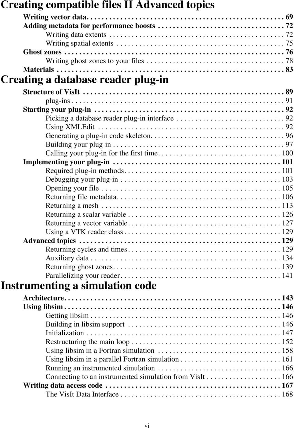 .................................... 78 Materials............................................................. 83 Creating a database reader plug-in Structure of VisIt...................................................... 89 plug-ins.