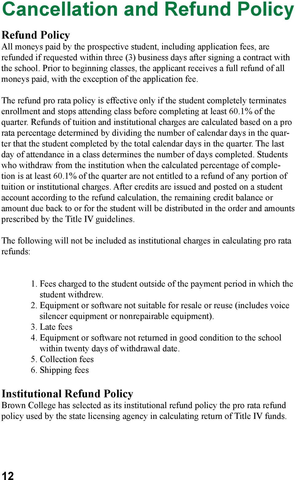 The refund pro rata policy is effective only if the student completely terminates enrollment and stops attending class before completing at least 60.1% of the quarter.