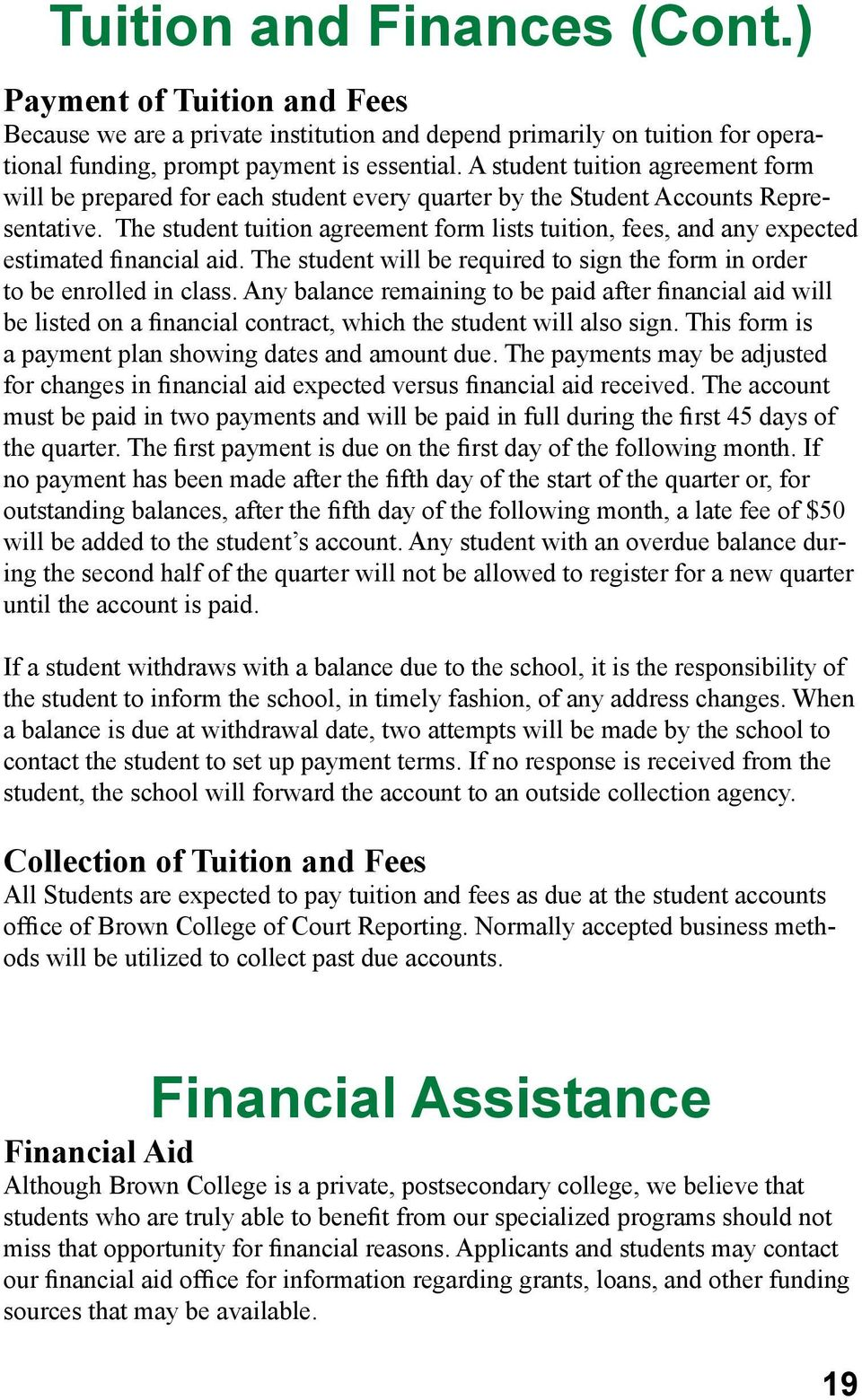The student tuition agreement form lists tuition, fees, and any expected estimated financial aid. The student will be required to sign the form in order to be enrolled in class.