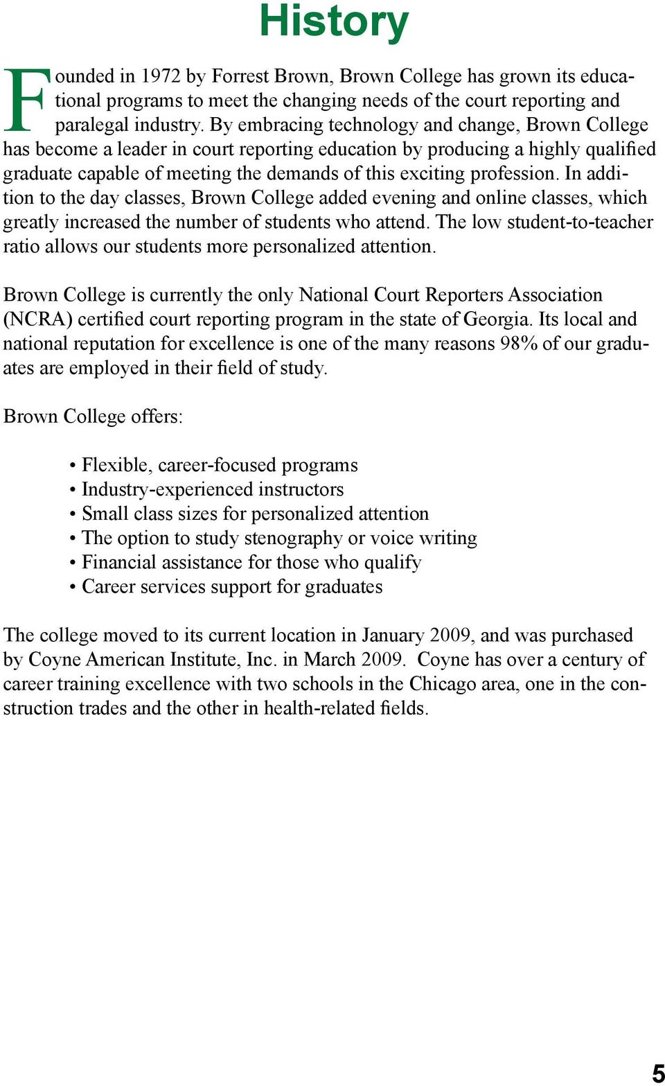 In addition to the day classes, Brown College added evening and online classes, which greatly increased the number of students who attend.