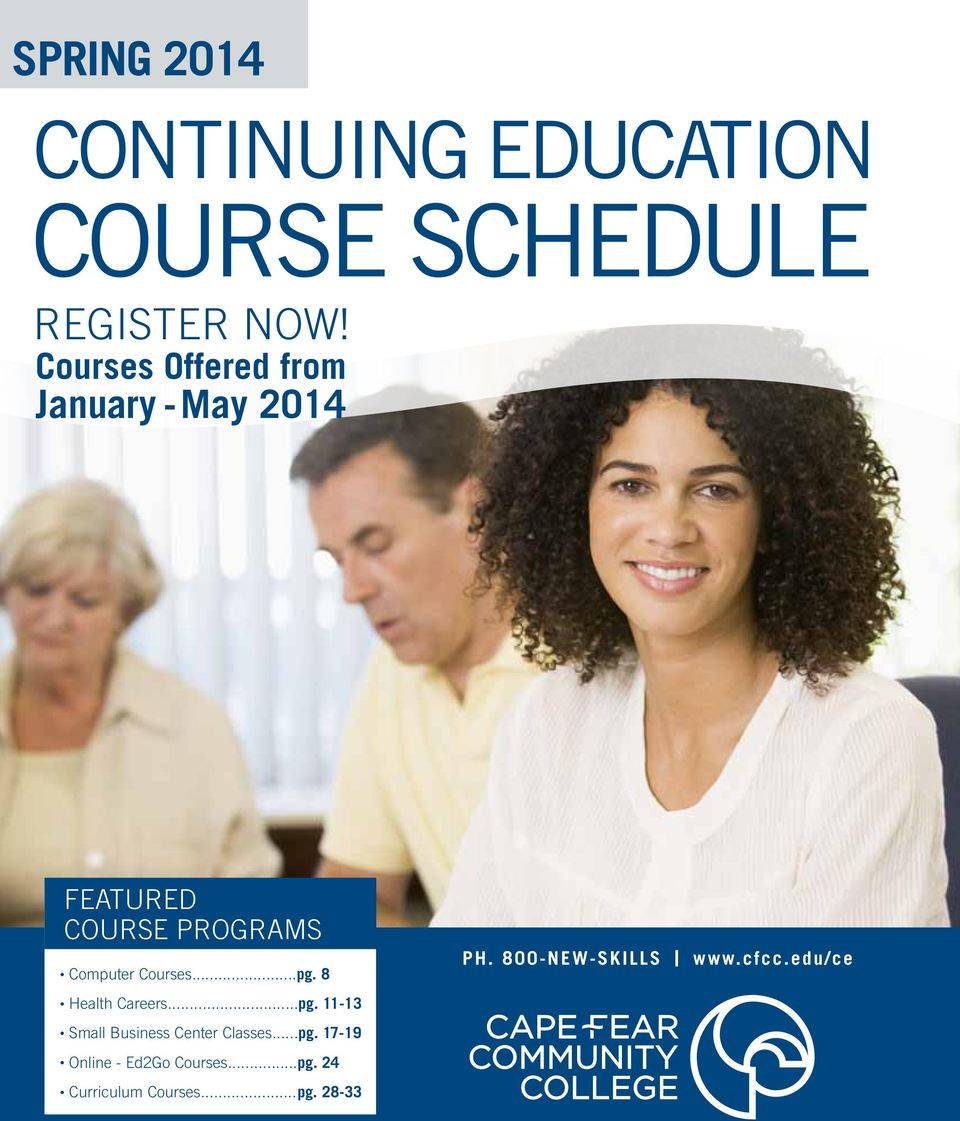 Courses...pg. 8 Ph. 800-new-skills www.cfcc.edu/ce Health Careers...pg. 11-13 Small Business Center Classes.