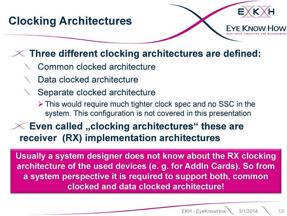 This configuration is not covered in this presentation Even called clocking architectures these are receiver (RX) implementation architectures Usually a