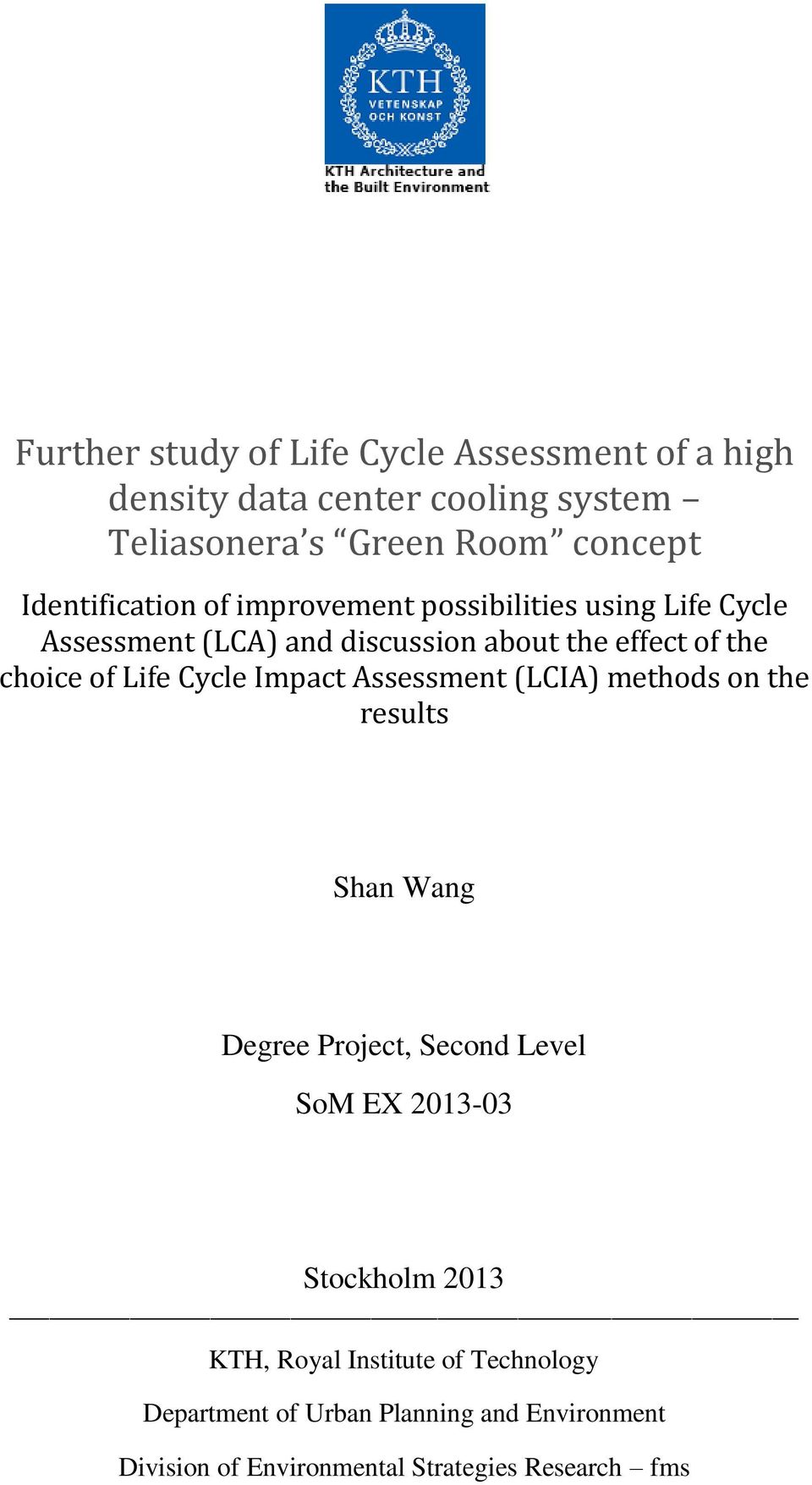 of Life Cycle Impact Assessment (LCIA) methods on the results Shan Wang Degree Project, Second Level SoM EX 2013-03 Stockholm