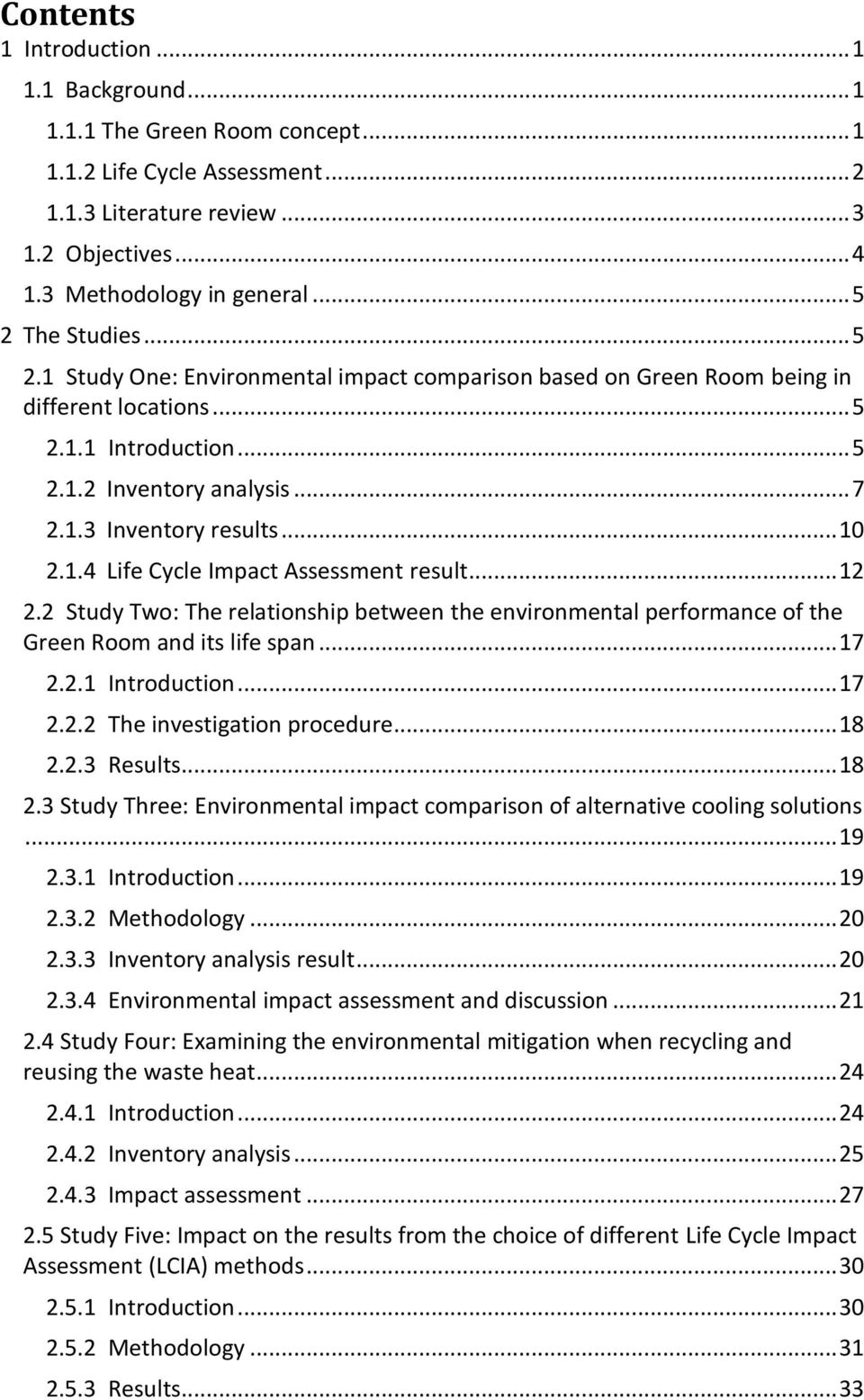 .. 10 2.1.4 Life Cycle Impact Assessment result... 12 2.2 Study Two: The relationship between the environmental performance of the Green Room and its life span... 17 2.2.1 Introduction... 17 2.2.2 The investigation procedure.