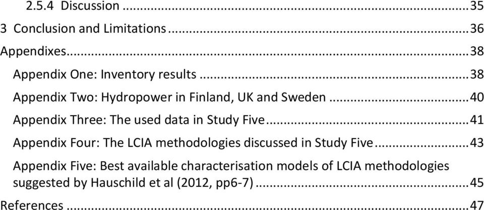 .. 41 Appendix Four: The LCIA methodologies discussed in Study Five.