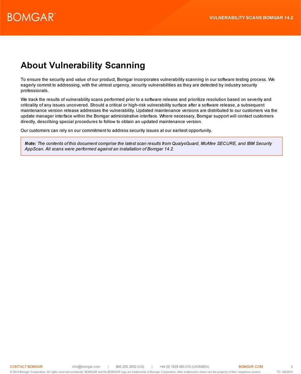 We track the results of vulnerability scans performed prior to a software release and prioritize resolution based on severity and criticality of any issues uncovered.