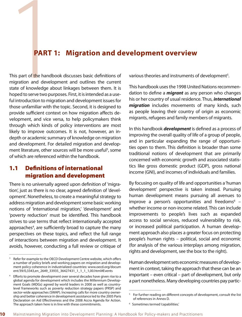 Second, it is designed to provide sufficient context on how migration affects development, and vice versa, to help policymakers think through which kinds of policy interventions are most likely to