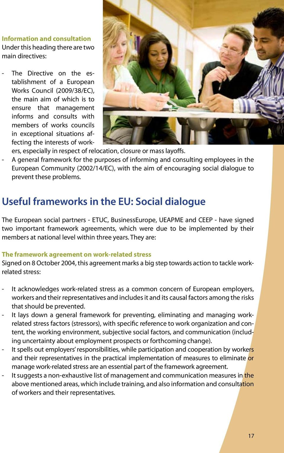 - A general framework for the purposes of informing and consulting employees in the European Community (2002/14/EC), with the aim of encouraging social dialogue to prevent these problems.