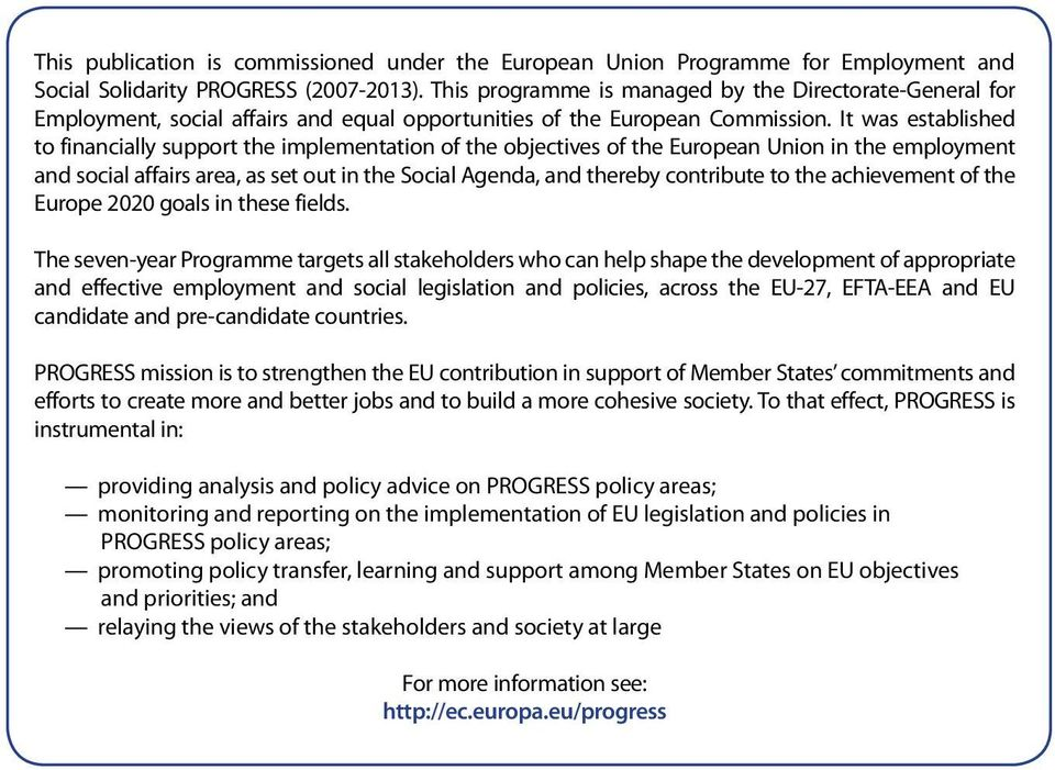 It was established to financially support the implementation of the objectives of the European Union in the employment and social affairs area, as set out in the Social Agenda, and thereby contribute