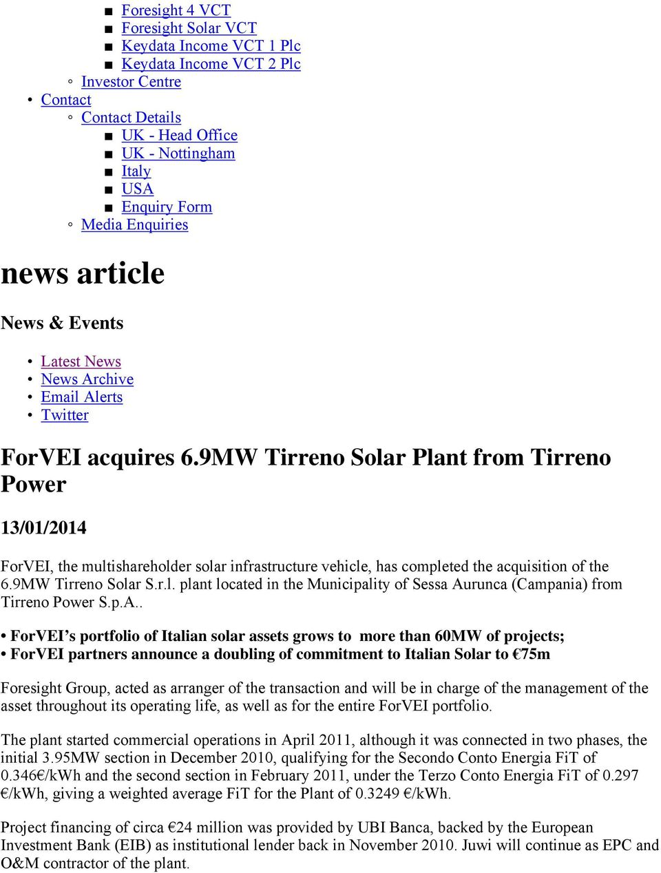 9MW Tirreno Solar Plant from Tirreno Power 13/01/2014 ForVEI, the multishareholder solar infrastructure vehicle, has completed the acquisition of the 6.9MW Tirreno Solar S.r.l. plant located in the Municipality of Sessa Aurunca (Campania) from Tirreno Power S.