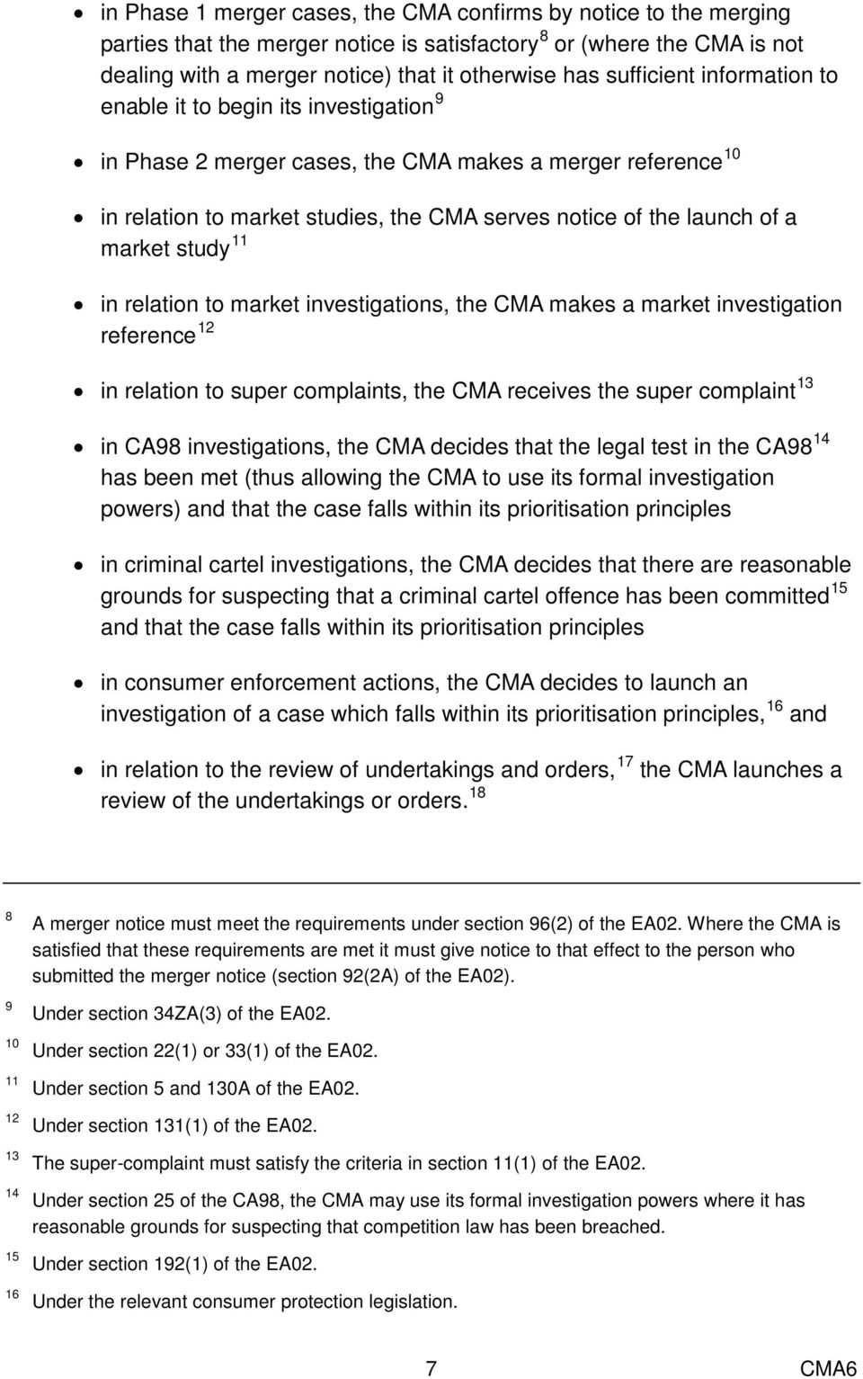 market study 11 in relation to market investigations, the CMA makes a market investigation reference 12 in relation to super complaints, the CMA receives the super complaint 13 in CA98