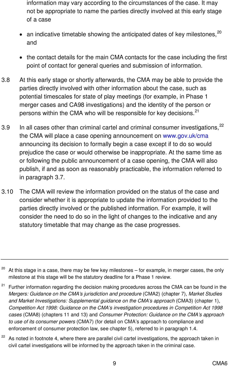 the main CMA contacts for the case including the first point of contact for general queries and submission of information. 3.