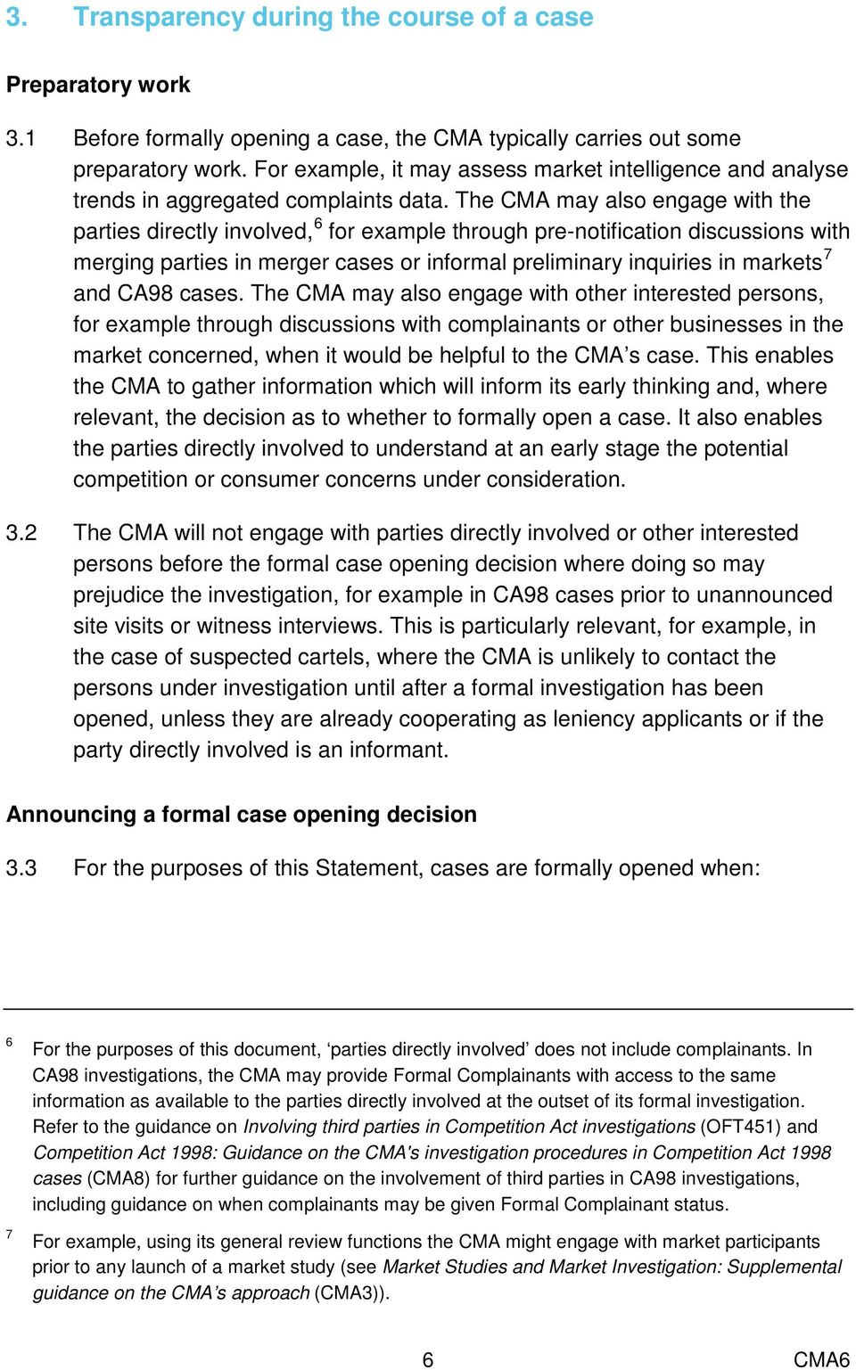 The CMA may also engage with the parties directly involved, 6 for example through pre-notification discussions with merging parties in merger cases or informal preliminary inquiries in markets 7 and