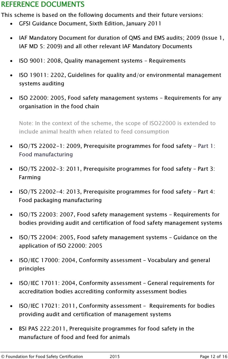 environmental management systems auditing ISO 22000: 2005, Food safety management systems Requirements for any organisation in the food chain Note: In the context of the scheme, the scope of ISO22000