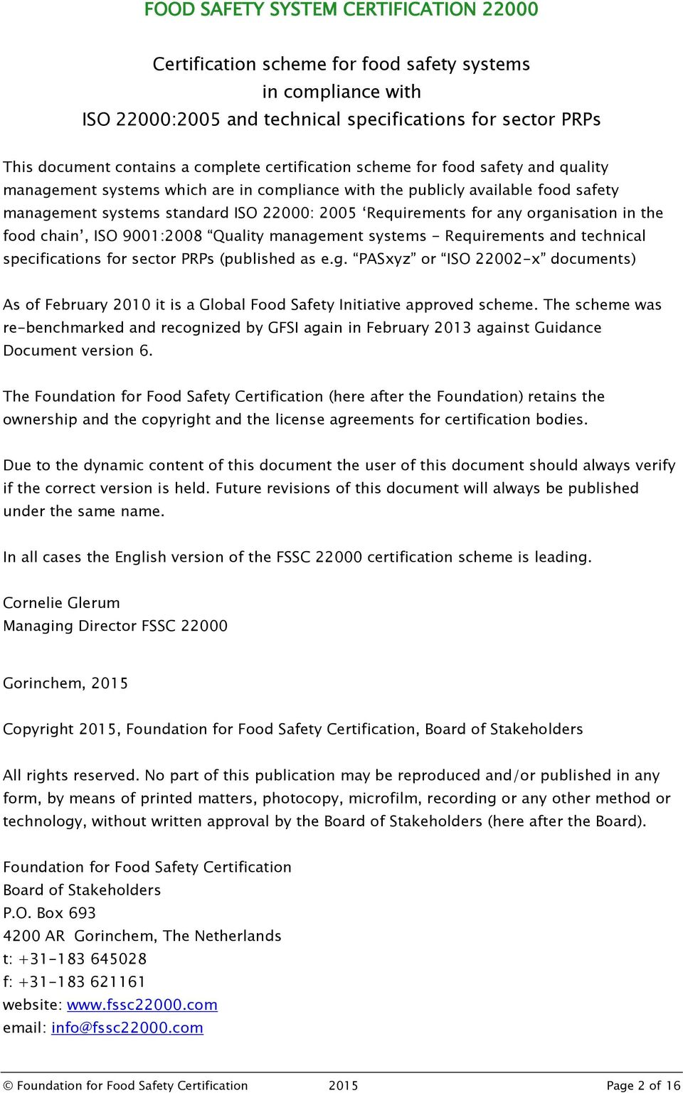 organisation in the food chain, ISO 9001:2008 Quality management systems - Requirements and technical specifications for sector PRPs (published as e.g. PASxyz or ISO 22002-x documents) As of February 2010 it is a Global Food Safety Initiative approved scheme.