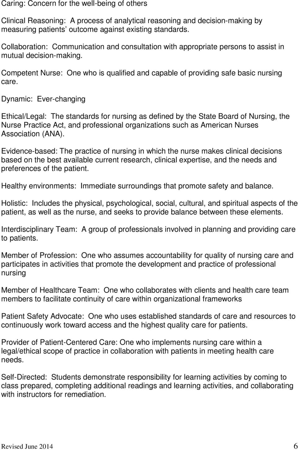 Dynamic: Ever-changing Ethical/Legal: The standards for nursing as defined by the State Board of Nursing, the Nurse Practice Act, and professional organizations such as American Nurses Association