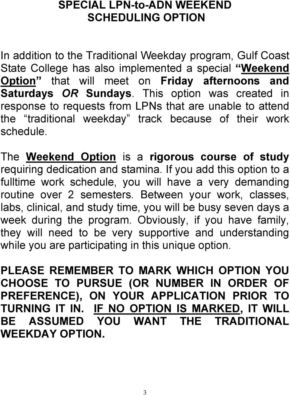The Weekend Option is a rigorous course of study requiring dedication and stamina. If you add this option to a fulltime work schedule, you will have a very demanding routine over 2 semesters.
