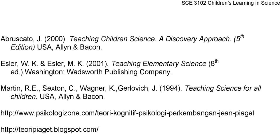 Martin, R.E., Sexton, C., Wagner, K.,Gerlovich, J. (1994). Teaching Science for all children.