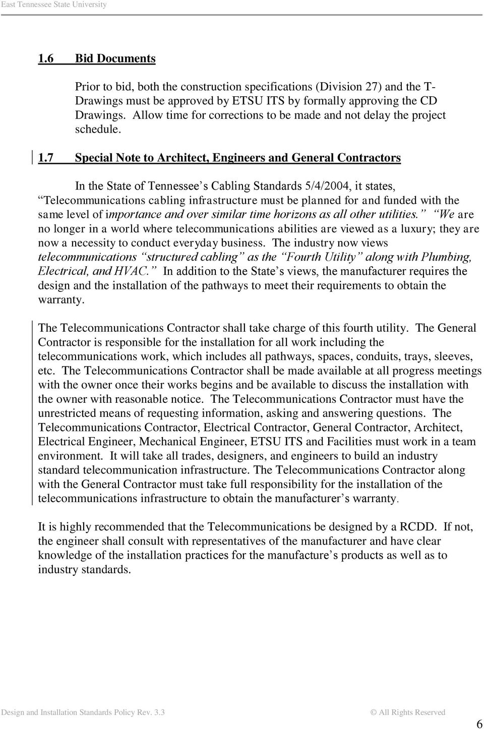 7 Special Note to Architect, Engineers and General Contractors In the State of Tennessee s Cabling Standards 5/4/2004, it states, Telecommunications cabling infrastructure must be planned for and