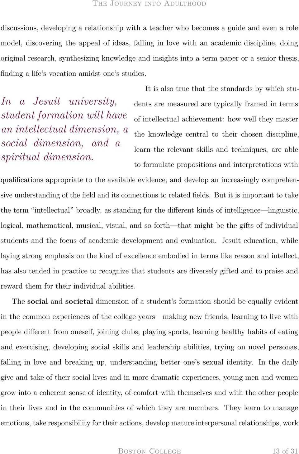 In a Jesuit university, student formation will have an intellectual dimension, a social dimension, and a spiritual dimension.