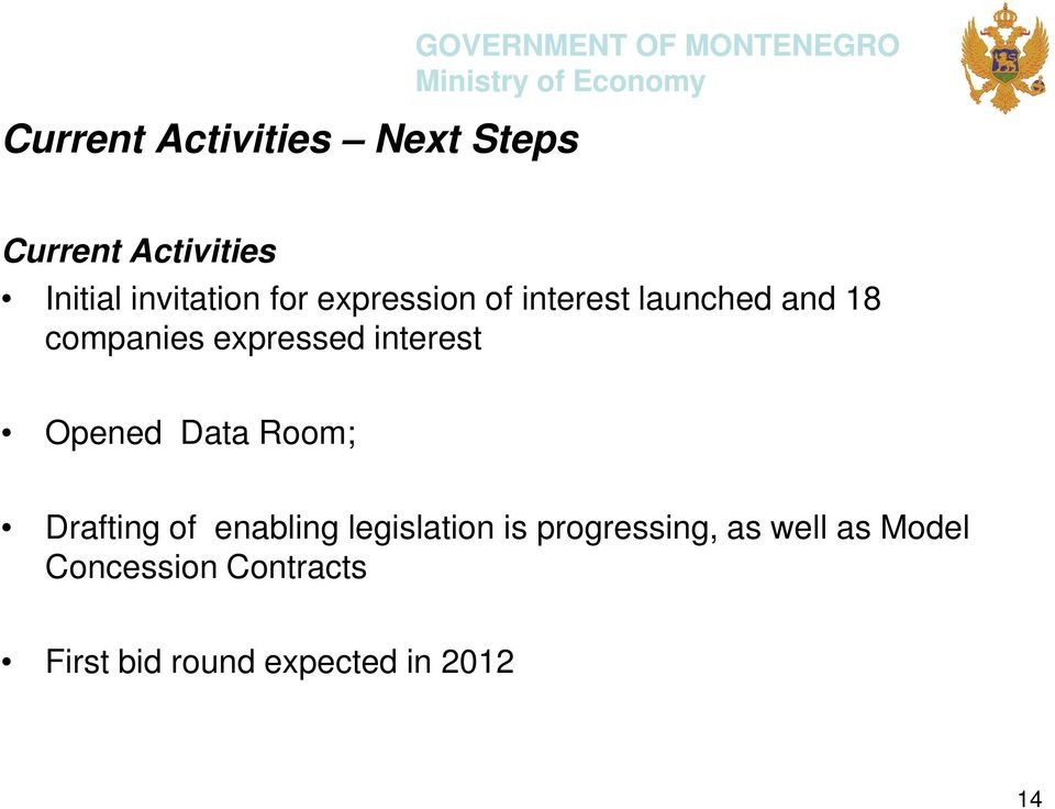 interest Opened Data Room; Drafting of enabling legislation is