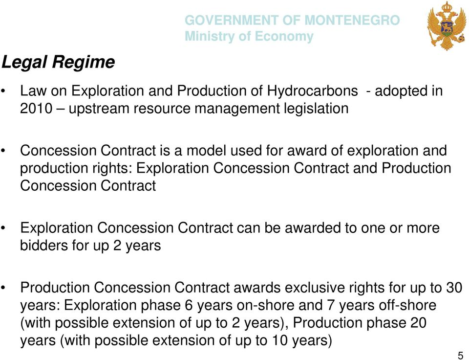 Contract can be awarded to one or more bidders for up 2 years Production Concession Contract awards exclusive rights for up to 30 years: Exploration