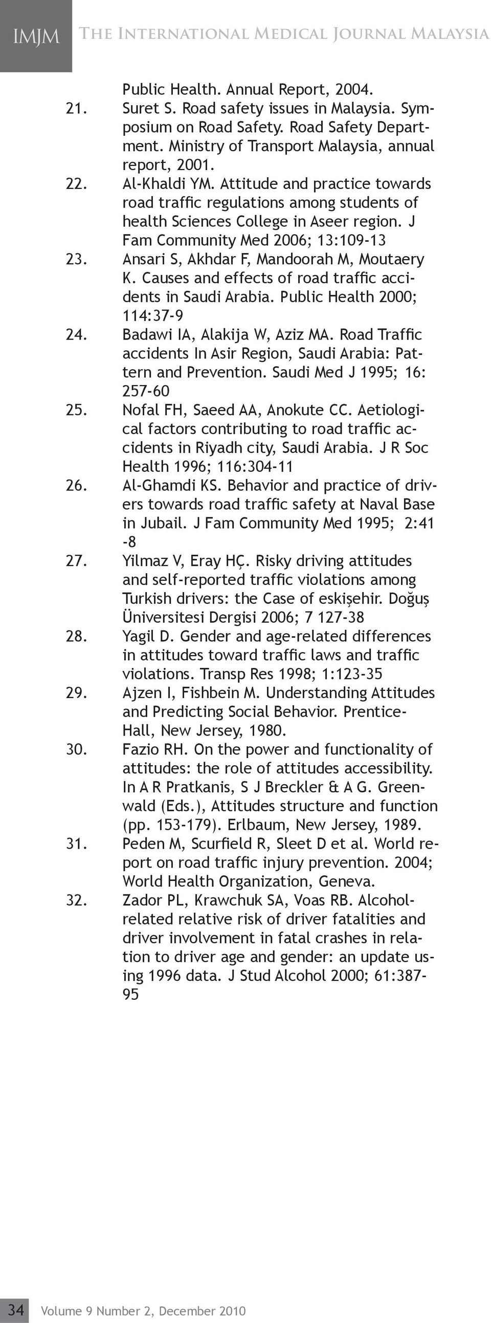J Fam Community Med 2006; 13:109-13 23. Ansari S, Akhdar F, Mandoorah M, Moutaery K. Causes and effects of road traffic accidents in Saudi Arabia. Public Health 2000; 114:37-9 24.
