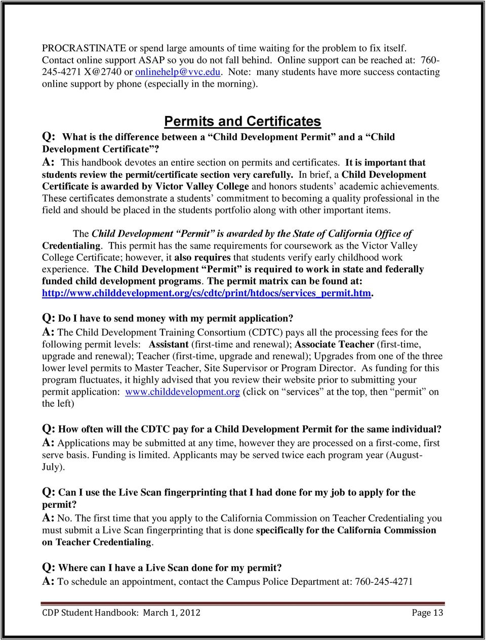 Permits and Certificates Q: What is the difference between a Child Development Permit and a Child Development Certificate? A: This handbook devotes an entire section on permits and certificates.