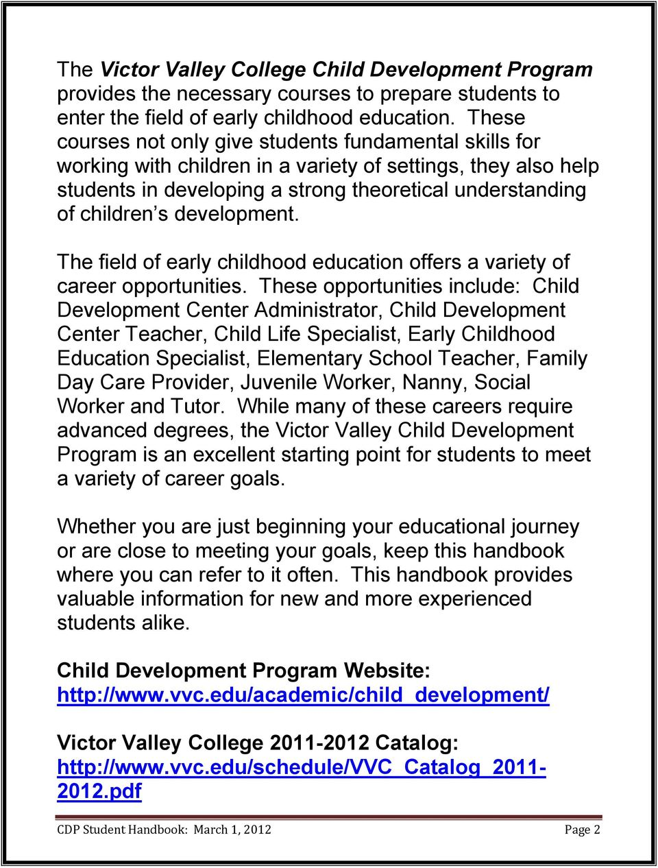 development. The field of early childhood education offers a variety of career opportunities.