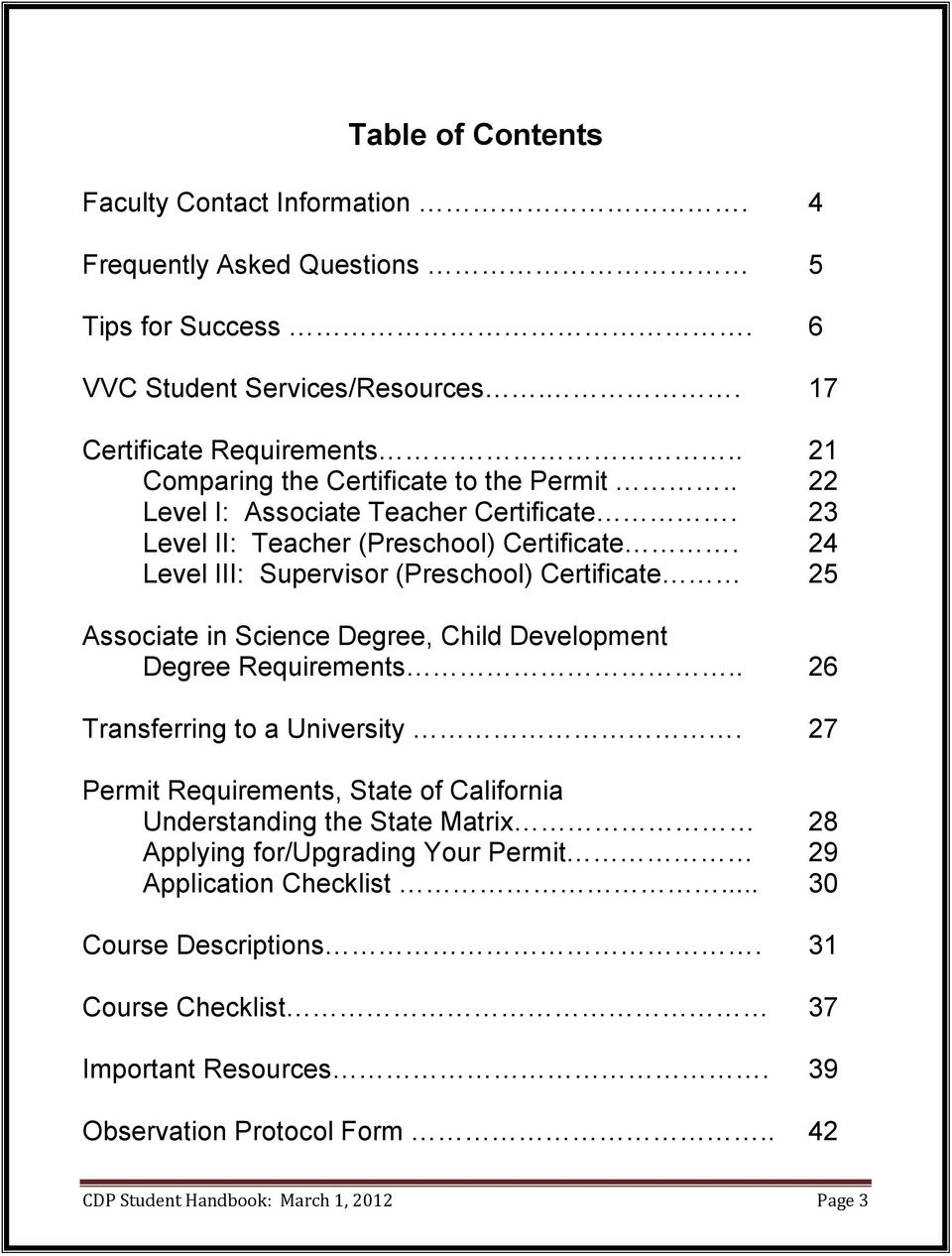 24 Level III: Supervisor (Preschool) Certificate 25 Associate in Science Degree, Child Development Degree Requirements.. 26 Transferring to a University.