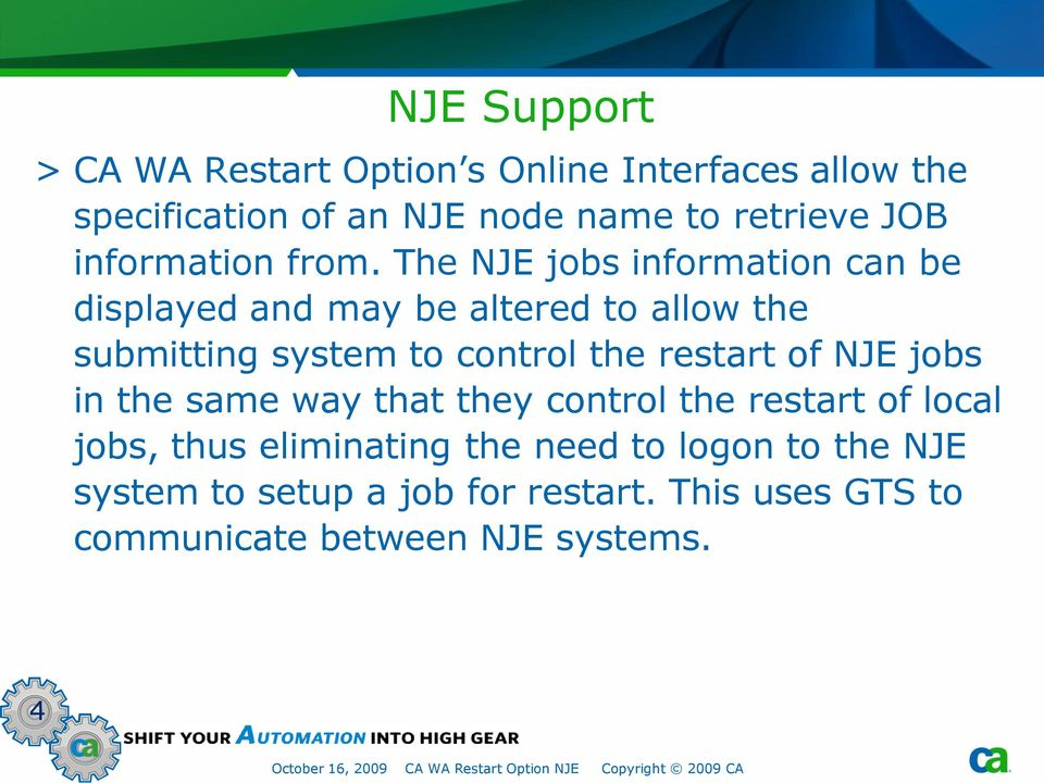 The NJE jobs information can be displayed and may be altered to allow the submitting system to control the