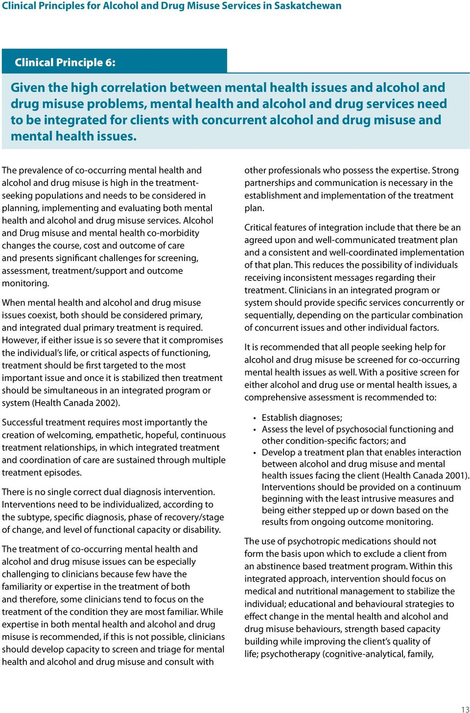 The prevalence of co-occurring mental health and alcohol and drug misuse is high in the treatmentseeking populations and needs to be considered in planning, implementing and evaluating both mental