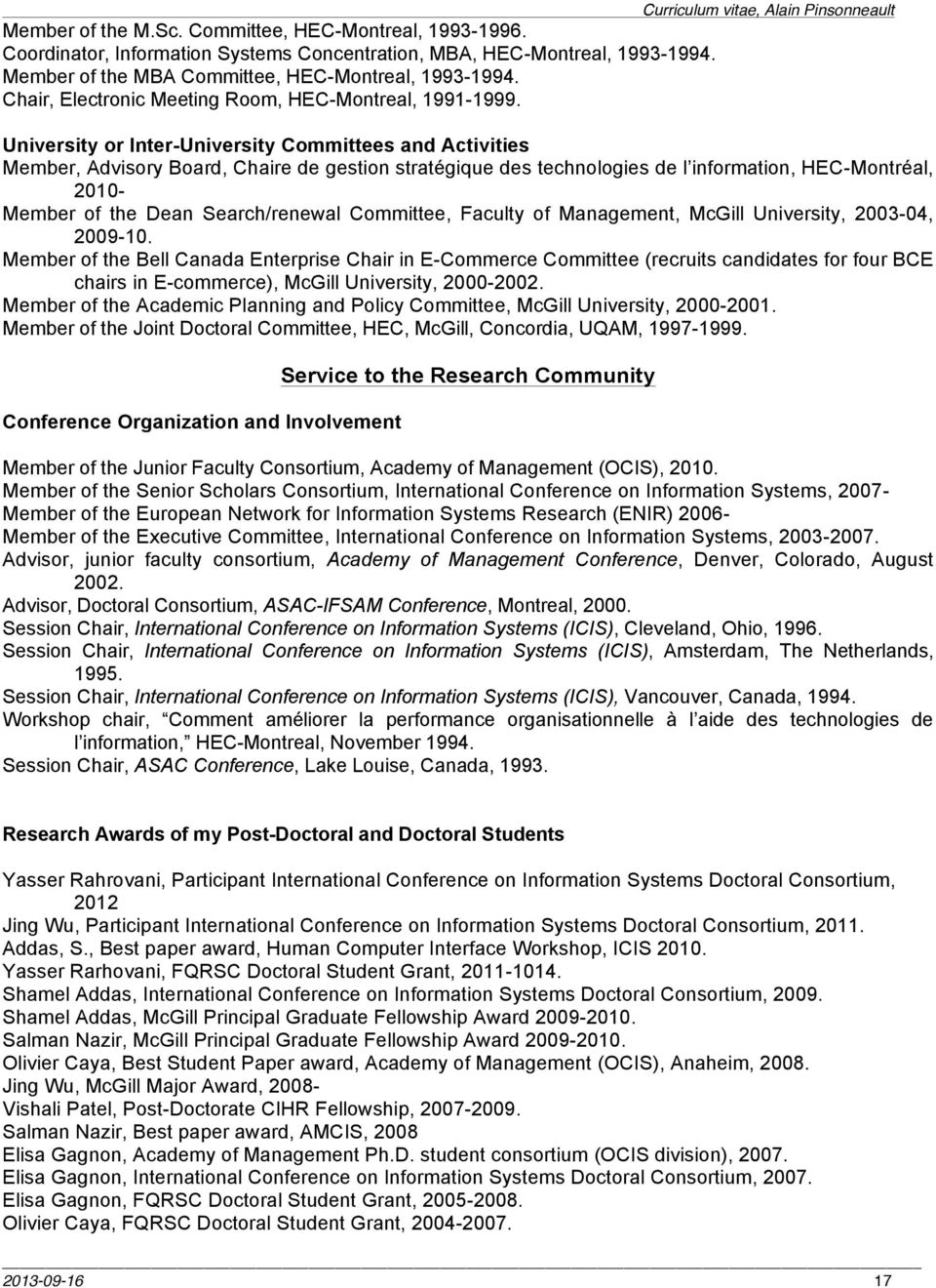 University or Inter-University Committees and Activities Member, Advisory Board, Chaire de gestion stratégique des technologies de l information, HEC-Montréal, 2010- Member of the Dean Search/renewal
