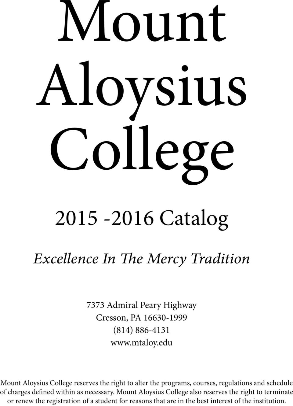edu Mount Aloysius College reserves the right to alter the programs, courses, regulations and schedule of charges