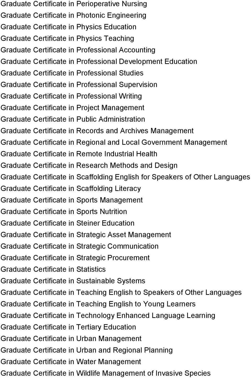in Professional Writing Graduate Certificate in Project Management Graduate Certificate in Public Administration Graduate Certificate in Records and Archives Management Graduate Certificate in