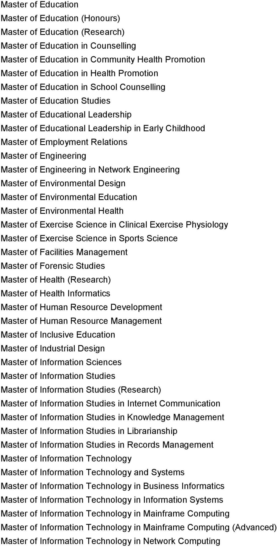 Master of Engineering Master of Engineering in Network Engineering Master of Environmental Design Master of Environmental Education Master of Environmental Health Master of Exercise Science in