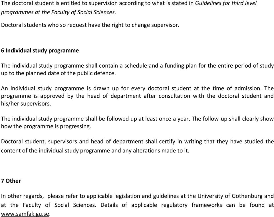 6 Individual study programme The individual study programme shall contain a schedule and a funding plan for the entire period of study up to the planned date of the public defence.