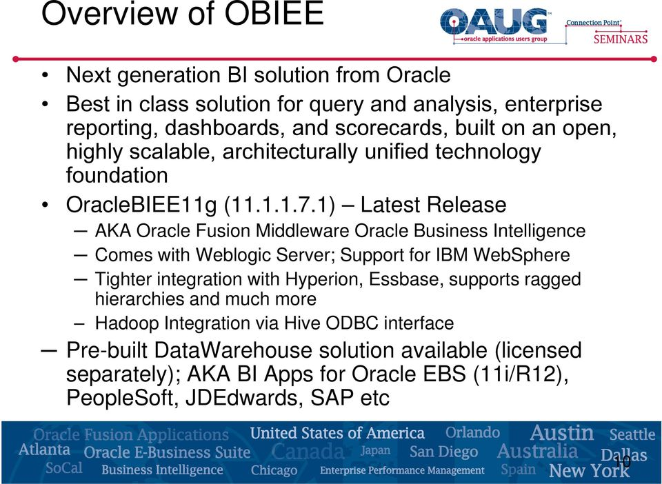 1) Latest Release AKA Oracle Fusion Middleware Oracle Business Intelligence Comes with Weblogic Server; Support for IBM WebSphere Tighter integration with