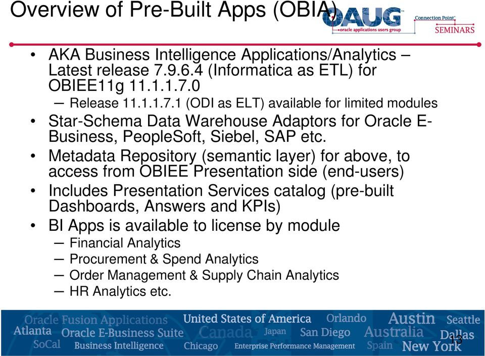 Metadata Repository (semantic layer) for above, to access from OBIEE Presentation side (end-users) Includes Presentation Services catalog (pre-built