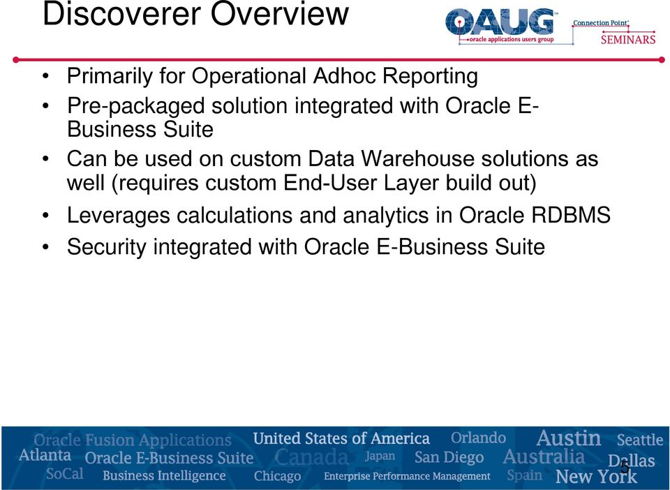 Warehouse solutions as well (requires custom End-User Layer build out) Leverages