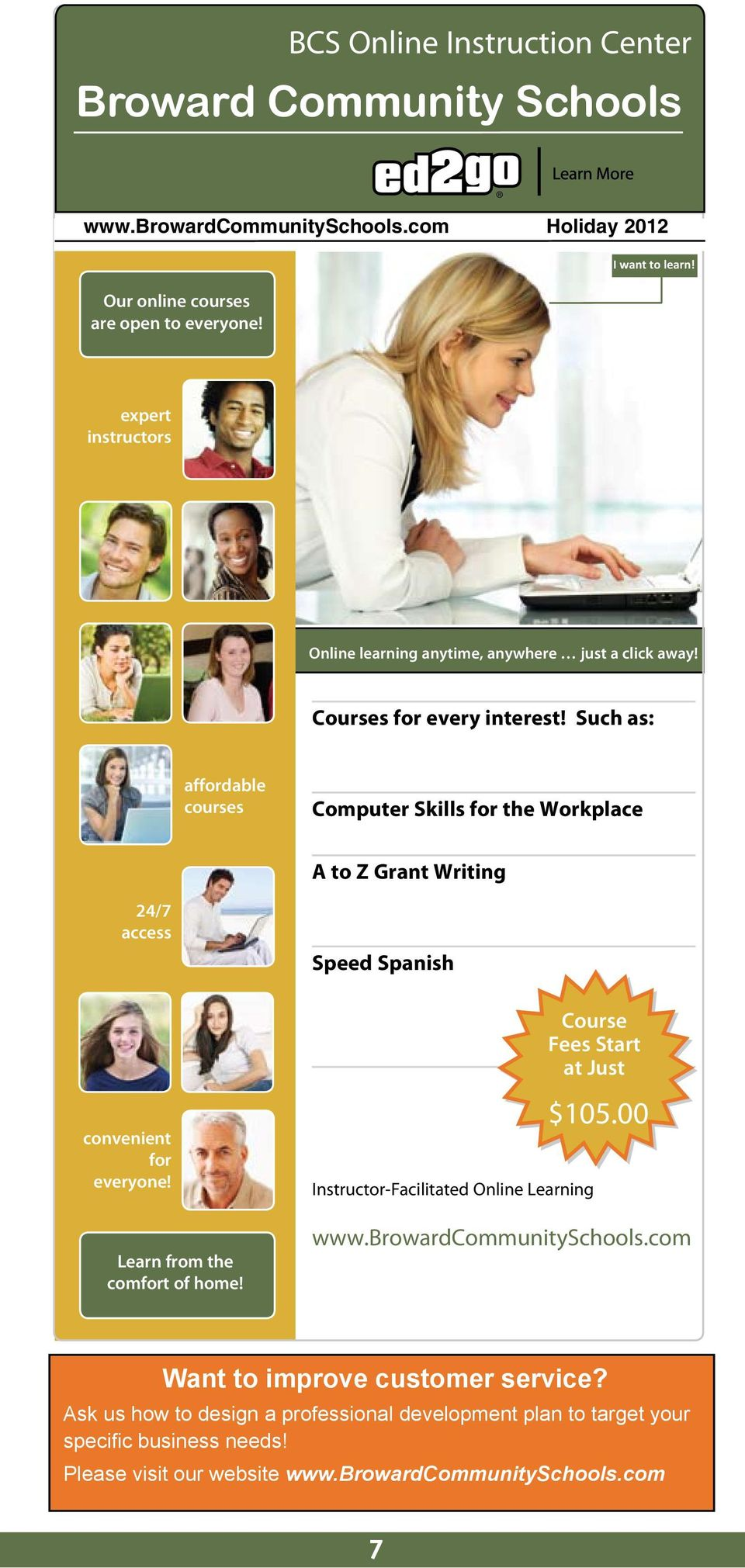 Such as: affordable courses Computer Skills for the Workplace A to Z Grant Writing 24/7 access Speed Spanish convenient for everyone! Learn from the comfort of home!