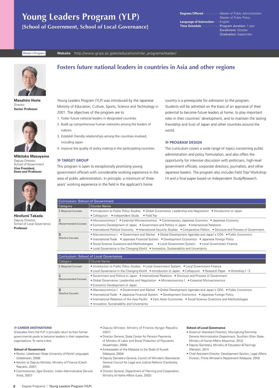 jp/en/education/inter_programs/leader/ Fosters future national leaders in countries in Asia and other regions Masahiro Horie Senior Mikitaka Masuyama Deputy, School of Government Vice President, Dean