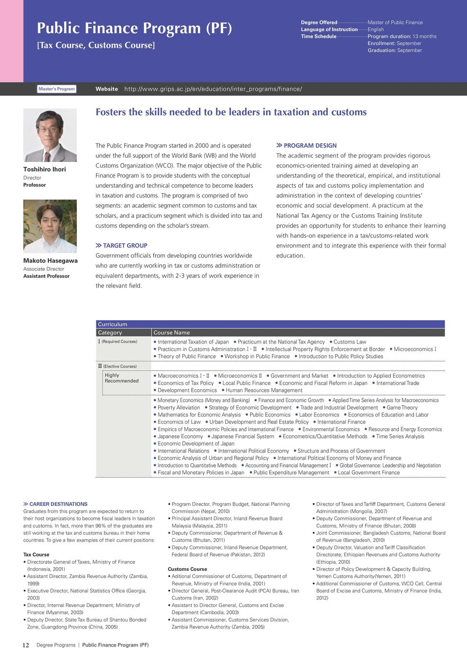 jp/en/education/inter_programs/finance/ Fosters the skills needed to be leaders in taxation and customs Toshihiro Ihori Makoto Hasegawa Associate Assistant The Public Finance Program started in 2000