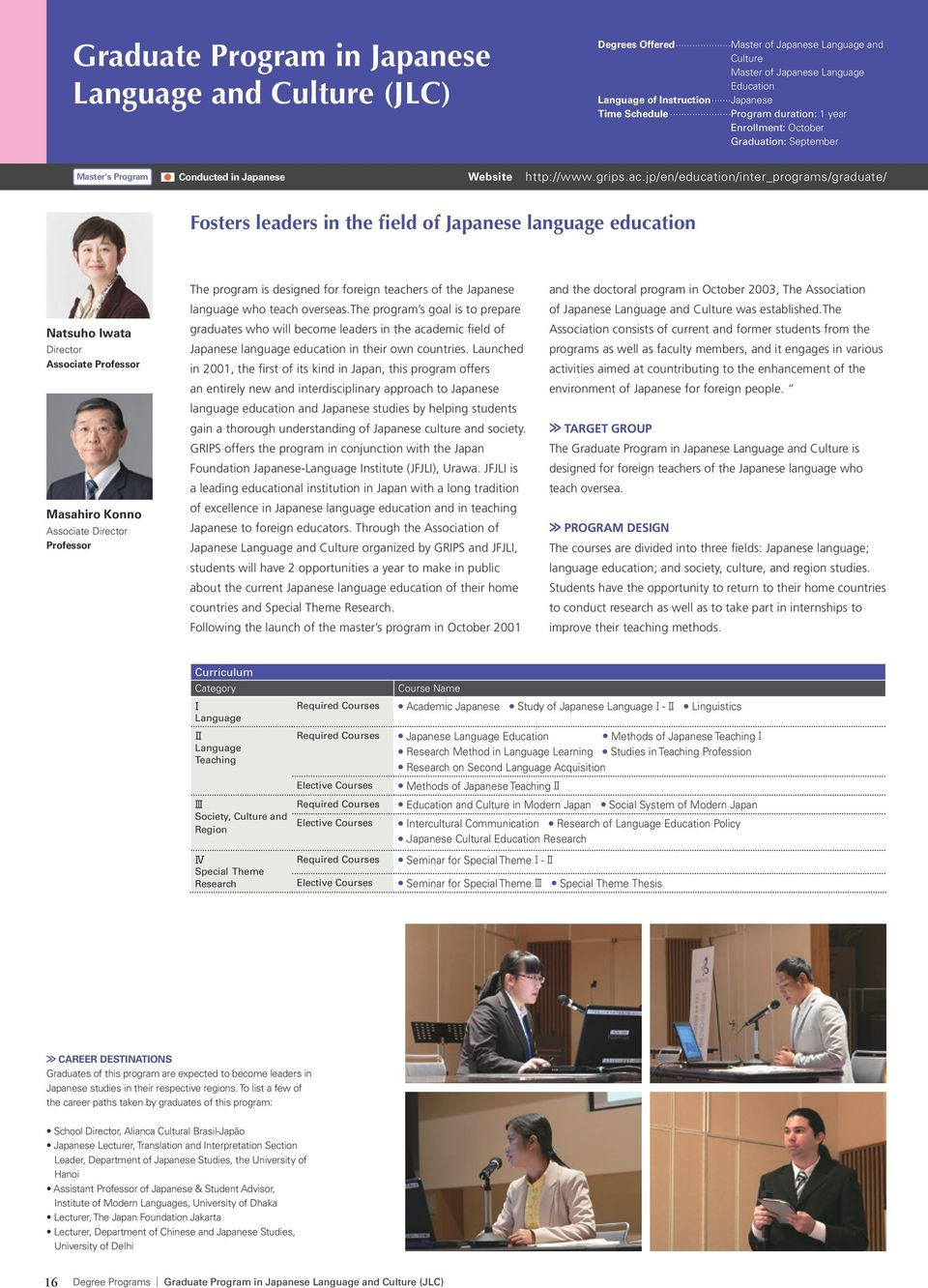 jp/en/education/inter_programs/graduate/ Fosters leaders in the field of Japanese language education Natsuho Iwata Associate Masahiro Konno Associate The program is designed for foreign teachers of