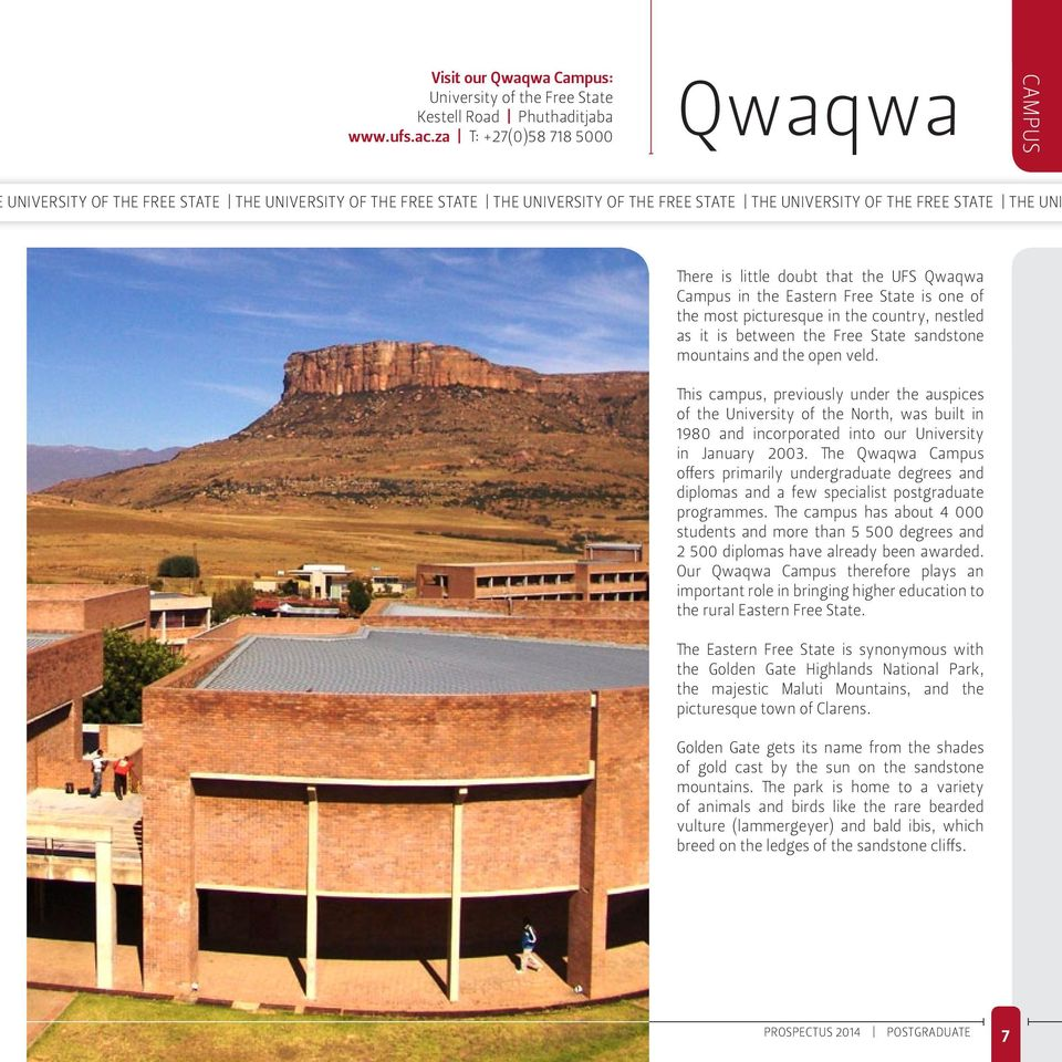 that the UFS Qwaqwa Campus in the Eastern Free State is one of the most picturesque in the country, nestled as it is between the Free State sandstone mountains and the open veld.