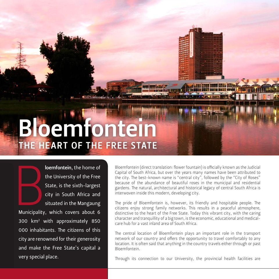 Bloemfontein (direct translation: flower fountain) is officially known as the Judicial Capital of South Africa, but over the years many names have been attributed to the city.
