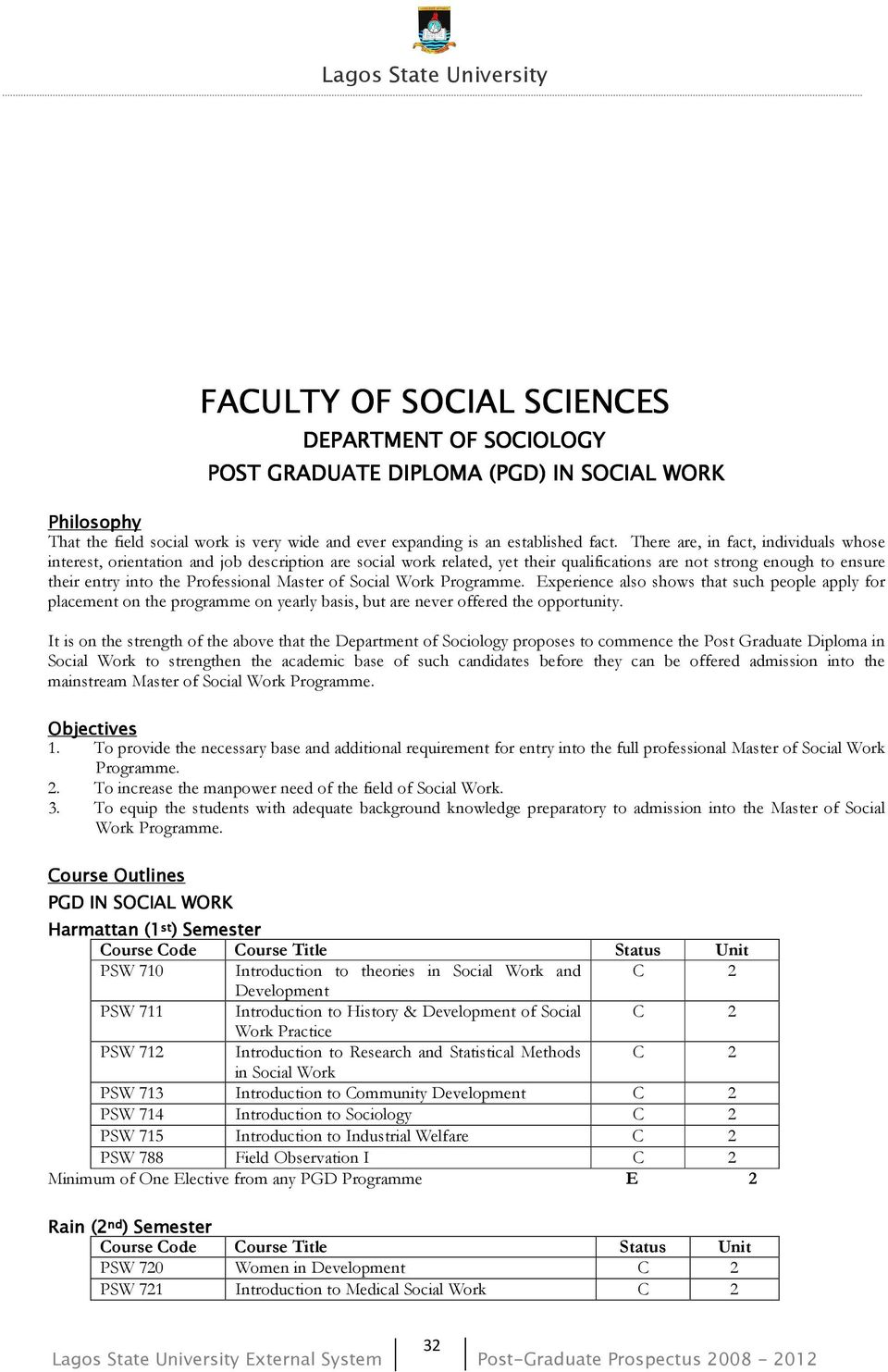 Master of Social Work Programme. Experience also shows that such people apply for placement on the programme on yearly basis, but are never offered the opportunity.